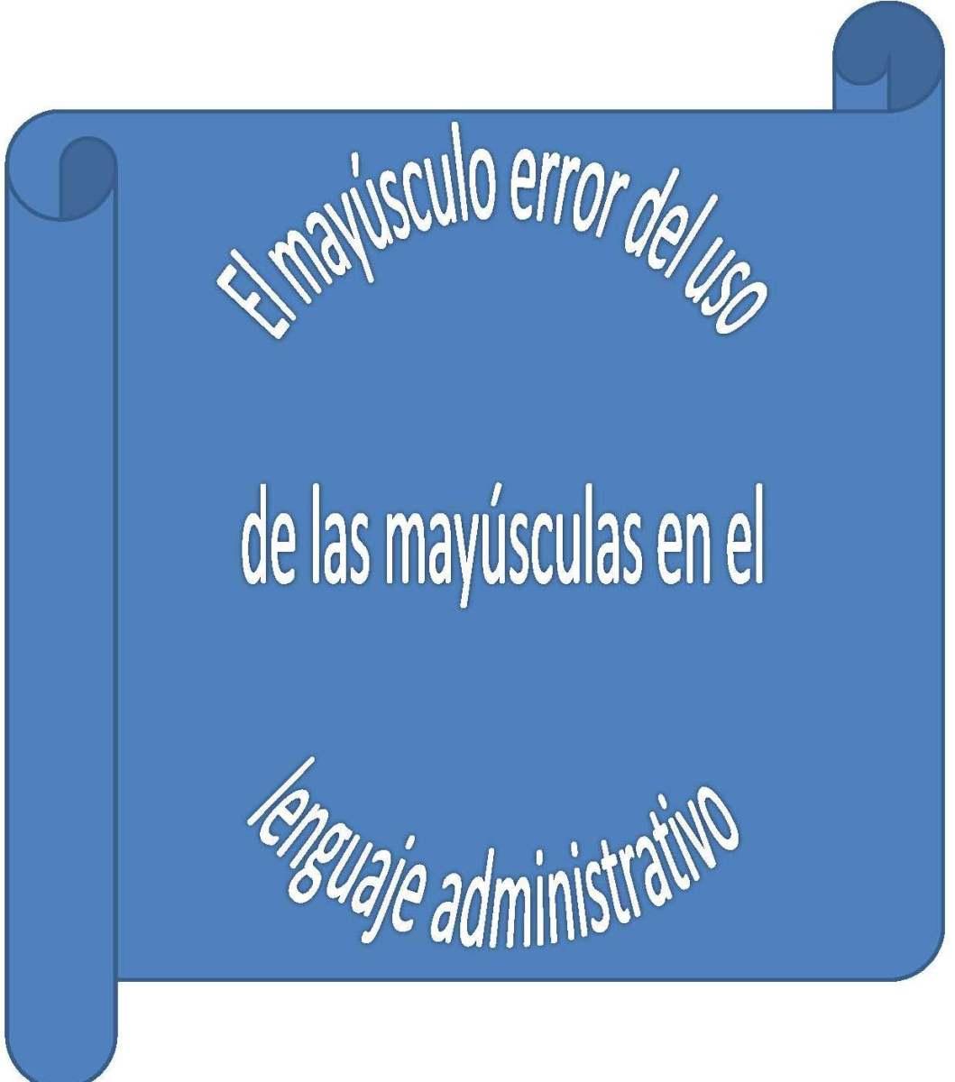 10 reglas para el uso de las mayúsculas en el lenguaje administrativo